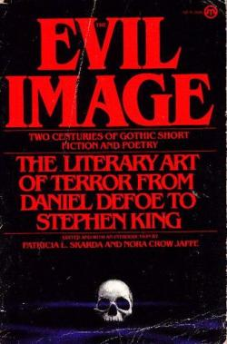 The Evil Image: Two Centuries of Gothic Short Fiction and Poetry , Paperback, 1981