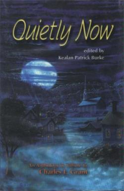 Quietly Now: An Anthology in Tribute to Charles L. Grant, 2004