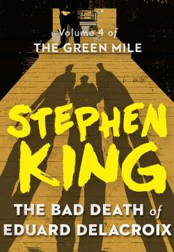 The Green Mile 4 - The Bad Death of Eduard Delacroix, ebook, May 24, 2016